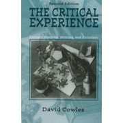 The Critical Experience: Literacy Reading, Writing, and Criticism by David L. Cowles