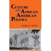 Culture and African American Politics by Charles P. Henry