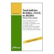 Taxele judiciare de timbru. O.U.G. nr. 80/2013. Alte taxe tarife si onorarii. Actualizat 26 martie 2014