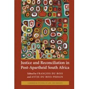Justice and Reconciliation in Post-apartheid South Africa by Francois Du Bois