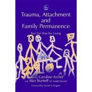 Trauma, Attachment and Family Permanence by Caroline Archer