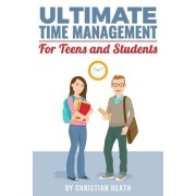 Ultimate Time Management for Teens and Students: Become Massively More Productive in High School with Powerful Lessons from a Pro SAT Tutor and Top-10