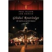 Ghidul Routledge de teatru si performance - Paul Allain Jen Harvie