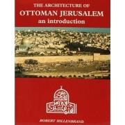 The Architecture of Ottoman Jerusalem by Robert Hillenbrand
