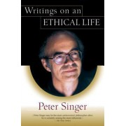 Writings on an Ethical Life by Decamp Professor of Bioethics Peter Singer