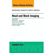 Head and Neck Imaging, an Issue of Radiologic Clinics of North America by Richard H Wiggins