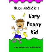 Mason Madrid Is a Very Funny Kid