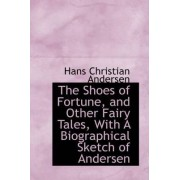 The Shoes of Fortune, and Other Fairy Tales, with a Biographical Sketch of Andersen by Hans Christian Andersen