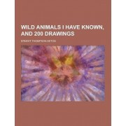 Wild Animals I Have Known, and 200 Drawings by Ernest Thompson Seton