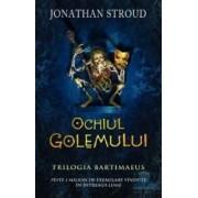 Trilogia Bartimaeus - Ochiul Golemului - Jonathan Stroud