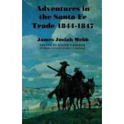 Adventures in the Santa Fe Trade, 1844-1847 by James Josiah Webb