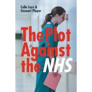 The Plot Against the NHS by Stewart Player