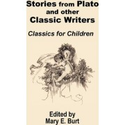 Stories from Plato and Other Classic Writers Classics for Children by Mary E Burt