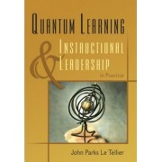 Quantum Learning & Instructional Leadership in Practice by John Parks Le Tellier
