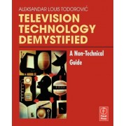 Television Technology Demystified by Aleksandar-Louis Todorovic