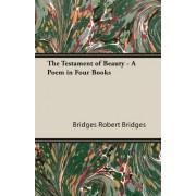 THE Testament of Beauty - A Poem in Four Books by Robert Bridges
