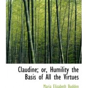 Claudine; Or, Humility the Basis of All the Virtues by Maria Elizabeth Budden