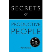 Secrets of Productive People: 50 Techniques to Get Things Done by Mark Forster