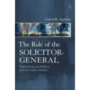 The Role of the Solicitor-General: Negotiating Law, Politics and the Public Interest