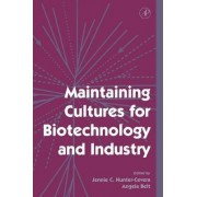 Maintaining Cultures for Biotechnology and Industry by Jennie C.Hunter- Cevera
