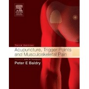 Acupuncture, Trigger Points and Musculoskeletal Pain by Peter E. Baldry