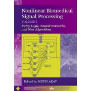 Nonlinear Biomedical Signal Processing: Fuzzy Logic, Neural Networks and New Algorithms v. 1 by Metin Akay
