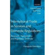 International Trade in Services and Domestic Regulations by Panagiotis Delimatsis