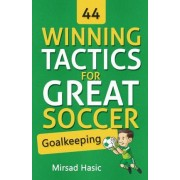 44 Winning Tactics for Great Soccer Goalkeeping by Mirsad Hasic