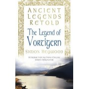 Ancient Legends Retold: The Legend of Vortigern by Simon Heywood