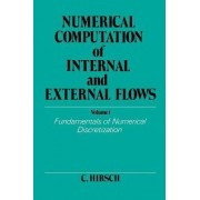 Numerical Computation of Internal and External Flows: Fundamentals of Numerical Discretization v. 1 by Charles Hirsch