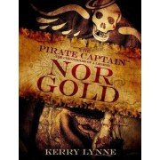 The Pirate Captain, Nor Gold by Kerry Lynne