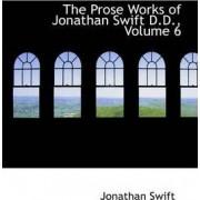 The Prose Works of Jonathan Swift D.D., Volume 6 by Jonathan Swift