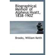 Biographical Memoir of Alpheus Hyatt, 1838-1902 by Brooks William Keith