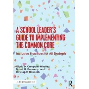 A School Leader's Guide to Implementing the Common Core: Inclusive Practices for All Students