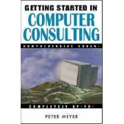 Getting Started in Computer Consulting by Peter Meyer