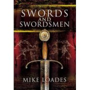 Swords and Swordsmen by Mike Loades