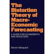 The Distortion Theory of Macro-economic Forecasting by Steven Marquard