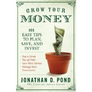 Grow Your Money by Jonathan D. Pond