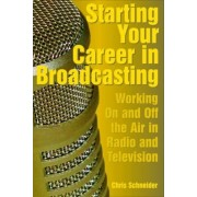 Starting Your Career in Broadcasting by Chris Schneider
