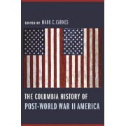 The Columbia History of Post-World War II America by Mark C. Carnes