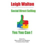 Social Direct Selling Yes You Can Book Two by Leigh Walton