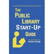 The Public Library Start-up Guide by Christine Lind Hage