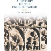 A History of the English Parish by Norman John Greville Pounds