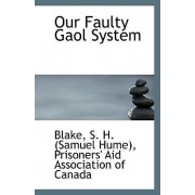 Our Faulty Gaol System by Blake S H (Samuel Hume)