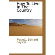 How to Live in the Country by Powell Edward Fayson