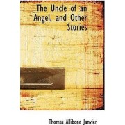 The Uncle of an Angel, and Other Stories by Thomas Allibone Janvier