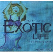 How to Live an Exotic Life in an Ordinary World by Michele A Pike
