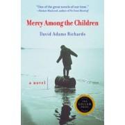 Mercy Among the Children by David Adams Richards