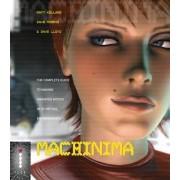 Machinima - Making Animated Movies in 3D Virtual Environments by Matt Kelland