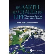 The Earth as a Cradle for Life: The Origin, Evolution and Future of the Environment by Frank D. Stacey